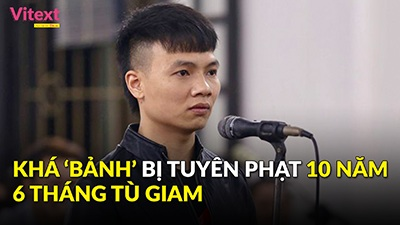 Khá 'bảnh' bị tuyên 10 năm 6 tháng tù giam